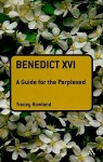 Benedict XVI: A Guide for the Perplexed - Tracey Rowland