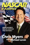 NASCAR Is America, How Racing's Values Mirror the Nation's - Chris Myers, Michael Levin