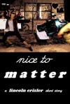 Nice to Matter - Lincoln Crisler