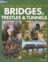 The Model Railroader's Guide to Bridges, Trestles & Tunnels - Jeff Wilson
