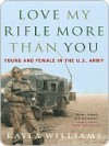 Love My Rifle More than You: Young and Female in the U.S. Army - Kayla Williams