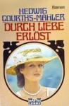 Durch Liebe erlöst - Hedwig Courths-Mahler