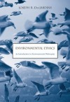 Environmental Ethics: An Introduction to Environmental Philosophy - Joseph R. Des Jardins