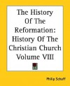 The History of the Reformation (History of the Christian Church, Vol 8) - Philip Schaff