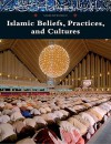 Islamic Beliefs, Practices, and Cultures - Marshall Cavendish Corporation