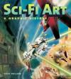 Sci-Fi Art: A Graphic History - Steve Holland, Steve White, Alex Summersby, Toby Weidmann, Adrian Faulkner, Tim Muray
