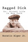 Ragged Dick; Or, Street Life In New York - Horatio Alger Jr.