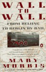 Wall to Wall: From Beijing to Berlin by Rail - Mary Morris