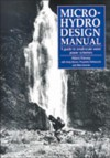 Micro-Hydro Design Manual: A Guide to Small-Scale Water Power Schemes - Adam Harvey, Andy Brown