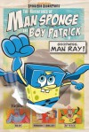 The Adventures of Man Sponge and Boy Patrick in Goodness, Man Ray! - David Lewman