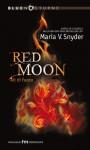 Red Moon: Ali di Fuoco - Maria V. Snyder