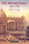 The Modern Papacy Since 1798 - Frank J. Coppa