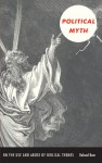 Political Myth: On the Use and Abuse of Biblical Themes - Roland Boer, Creston Davis, Philip Goodchild, Kenneth Surin