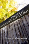 A Theory of Socialism and Capitalism: Economics, Politics, and Ethics - Hans-Hermann Hoppe