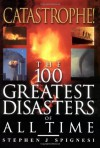 Catastrophe! The 100 Greatest Disasters of All Time - Stephen J. Spignesi