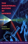 The Unnatural Nature of Science: Why Science Does Not Make (Common) Sense - Lewis Wolpert