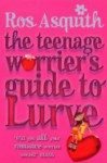 Teenage Worrier's Guide To Lurve - Ros Asquith