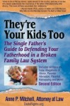 They're Your Kids Too: The Single Father's Guide to Defending Your Fatherhood in a Broken Family Law System - Anne Mitchell