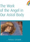 The Work of the Angel in Our Astral Body - Rudolf Steiner, A. Meuss