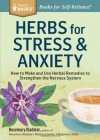 Herbs for Stress & Anxiety: How to Make and Use Herbal Remedies to Strengthen the Nervous System. a Storey Basics Title - Rosemary Gladstar