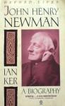 John Henry Newman: A Biography - Ian T. Ker