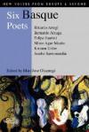 Six Basque Poets - Bernardo Atxaga, Felipe Juaristi