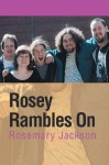 Rosey Rambles On - Rosemary Jackson