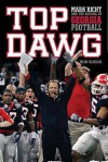 Top Dawg: Mark Richt and the Revival of Georgia Football - Rob Suggs