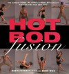 Hot Bod Fusion: The Ultimate Yoga, Pilates, and Ballet Workout for Sculpting Your Best Body - Robin Forward-Wise, David Wise