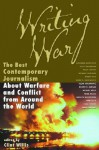 Writing War: The Best Contemporary Journalism About Warfare and Conflict from Around the World - Clint Willis