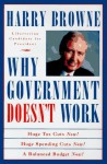 Why Government Doesn't Work: How Reducing Government Will Bring Us Safer Cities, Better Schools, Lower Taxes, More Freedom and Prosperity for All - Harry; Prelude Pr Browne