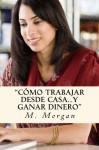 Cómo Trabajar desde Casa...Y Ganar Dinero (Spanish Edition) - Marlo Morgan