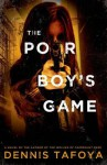 The Poor Boy's Game - Dennis Tafoya
