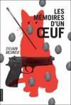 Les mémoires d'un oeuf - Sylvain Meunier