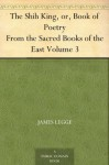 The Shih King, or, Book of Poetry From the Sacred Books of the East Volume 3 - James Legge
