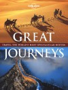 Great Journeys: Travel the World's Most Spectacular Routes - Andrew Bain, Lonely Planet