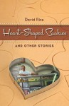Heart-Shaped Cookies and Other Stories - David Rice