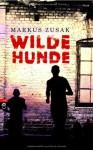 Wilde Hunde - Markus Zusak, Ulrich Plenzdorf, Alexandra Ernst