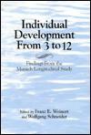 Individual Development from Three to Twelve: Findings from the Munich Longitudinal Study - Franz E. Weinert