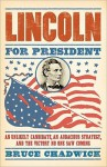 Lincoln for President: An Unlikely Candidate, An Audacious Strategy, and the Victory No One Saw Coming - Bruce Chadwick