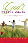 God's Trophy Women: You Are Blessed and Highly Favored - Jacqueline Jakes, T.D. Jakes