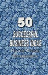 50 Successful Business Ideas for the Wishful Entrepreneur - Mark Thomas