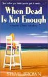 When Dead is Not Enough - Steve Brown