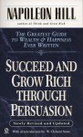 Succeed and Grow Rich through Persuasion: Revised Edition - Napoleon Hill, W. Clement Stone, Samuel A. Cypert