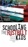 Schooling the Rustbelt Kids: Making the Difference in Changing Times - Pat Thomson