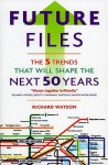 Future Files: 5 Trends That Will Shape the Next 50 Years - Richard Watson
