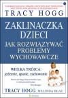 Zaklinaczka dzieci: Jak rozwiązywać problemy wychowawcze - Tracy Hogg, Melinda Blau, Monika Lipiec-Szafarczyk