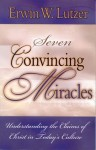 Seven Convincing Miracles, Understanding the Claims of Christ in Today's Culture: Understanding the Claims of Christ in Today's Culture - Erwin W. Lutzer