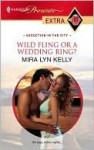 Wild Fling or a Wedding Ring? (Presents Extra) - Mira Lyn Kelly