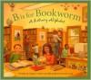 B is for Bookworm: A Library Alphabet - Anita C. Prieto, Renée Graef